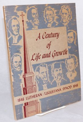 A century of life and growth; Lutheran Augustana Synod 1848 - 1948 [cover title]. Oscar N. Olson,...