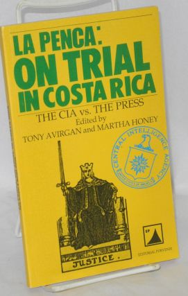 La Penca: on trial in Costa Rica. The CIA vs. the press. Tony Avirgan, Martha Honey