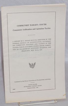 Communist Target - Youth. Communist Infiltration and Agitation Tactics. A report by J. Edgar...