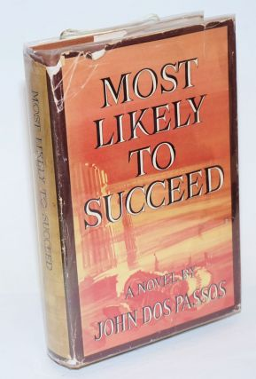 Most Likely to Succeed a novel. John Dos Passos