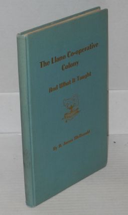 The Llano Co-Operative Colony and what it taught. A. James McDonald