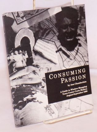 Consuming Passion: a guide to window shopping Town Center Corte Madera August-September 1990. Ann...