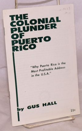 The Colonial Plunder of Puerto Rico. Gus Hall