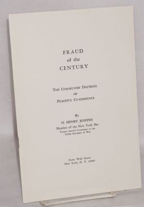 Fraud of the century: the Communist doctrine of peaceful coexistence. N. Henry Josephs