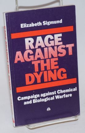 Rage against the dying; campaign against chemical and biological warfare. Elizabeth Sigmund