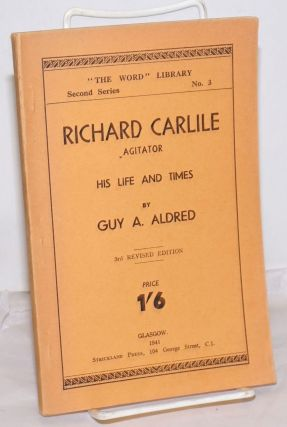 Richard Carlile, Agitator: His life and times. Third revised edition. Guy A. Aldred