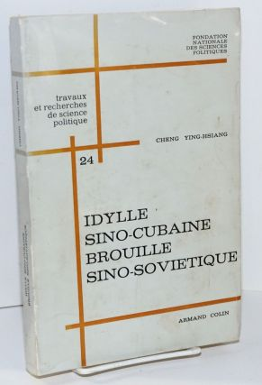 Idylle sino-cubaine brouille sino-soviétique. Ying-Hsiang Cheng