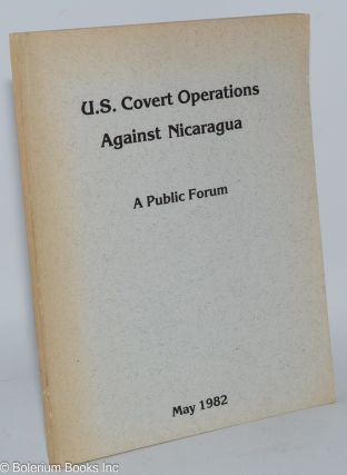 Transcript of U.S. covert operations against Nicaragua: a public forum, Thursday, May 27, 1982,...