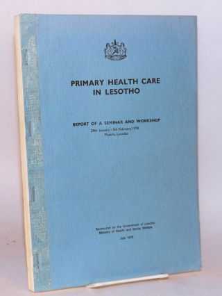 Primary health care in Lesotho; report of a seminar and workshop 29 January - 5 February 1978,...