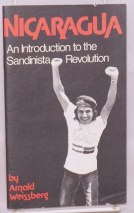 Nicaragua: an introduction to the Sandinista revolution. Adam Weissberg