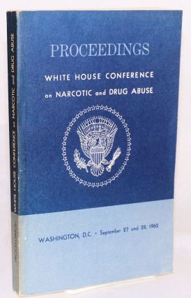 Proceedings: White House Conference on Narcotic and Drug Abuse;* Washington, D.C. September 27 and 28, 1962