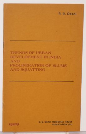 Trends of urban development in India and proliferation of slums and squatting. A. R. Desai, ed.