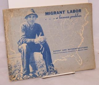 Migrant labor ... a human problem. Report and recommendations, Federal interagency committee on...