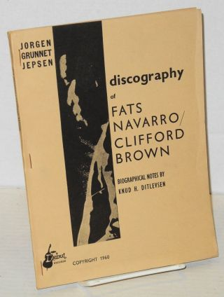 Discography of Fats Navarro/Clifford Brown; biographical notes by Knud H. Ditlevsen. Jorgen...