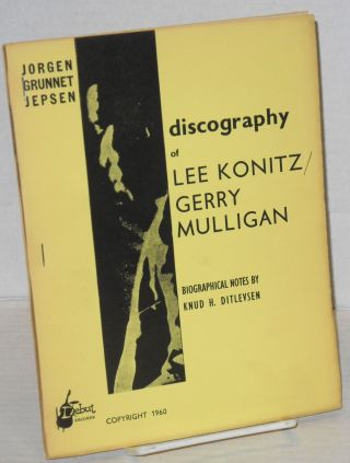 Discography of Lee Konitz/Gerry Mulligan; biographical notes by Knud H. Ditlevsen. Jorgen Grunnet...