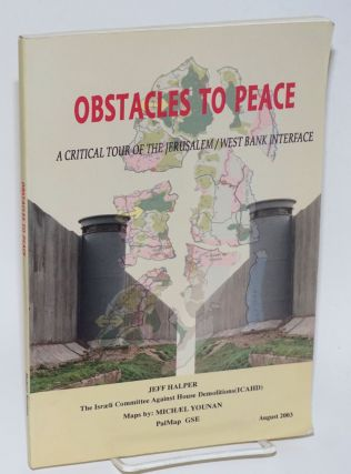 Obstacles to peace: a critical tour of the Jerusalem/West Bank interface. Jeff Halper