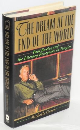 The Dream at the End of the World: Paul Bowles and the literary renegades in Tangier. Michelle Green