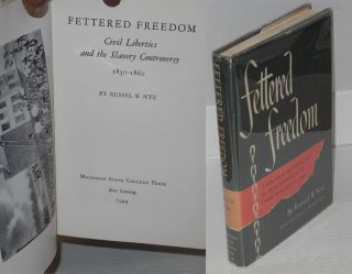 Fettered freedom; civil liberties and the slavery controversy, 1830-1860. Russel B. Nye