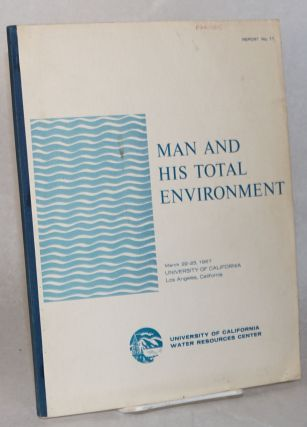 Man and his total environment: proceedings of a two day conference at University of California,...