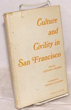 Culture and civility in San Francisco. Howard S. Becker, ed
