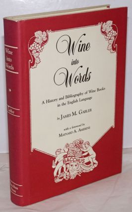 Wine into words; a history and bibliography of wine books in the English language, with a...