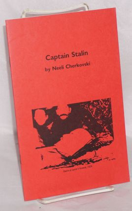 Captain Stalin; in THE ALARM, number 18, summer 1983. Neeli Cherkovski