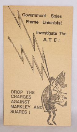 Government spies frame unionists! Investigate the A.T.F.! Drop the charges against Markley and...