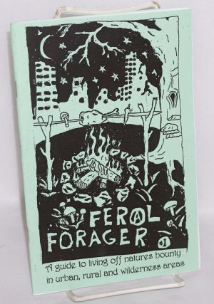 Feral forager: a guide to living off nature's bounty in urban, rural and wilderness areas