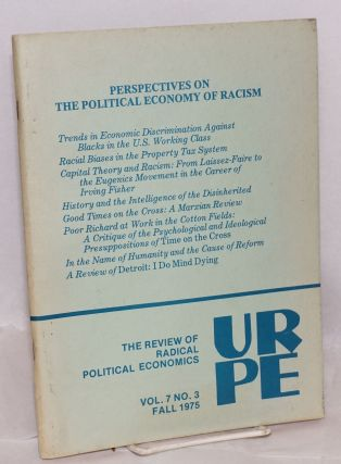 Perspectives on the political economy of racism. The Review of Radical Political Economics, vol....