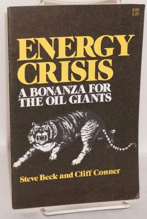 Energy crisis, a bonanza for the oil giants. Steve Beck, Cliff Conner.