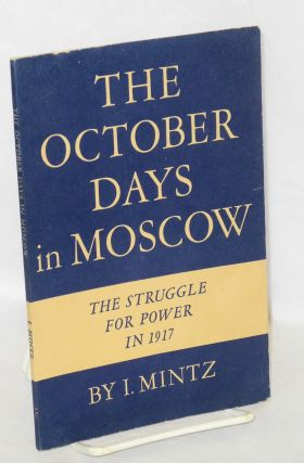 The October Days in Moscow: The Struggle for Power in 1917. I. Mintz