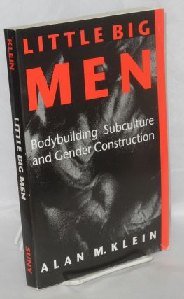 Little big men; bodybuilding subculture and gender construction. Alan M. Klein