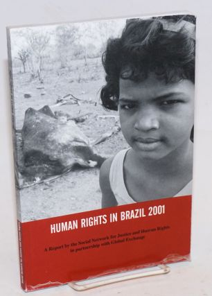 Human rights in Brazil 2001; a report by the Social Network for Justice and Human Rights in partnership with Global Exchange