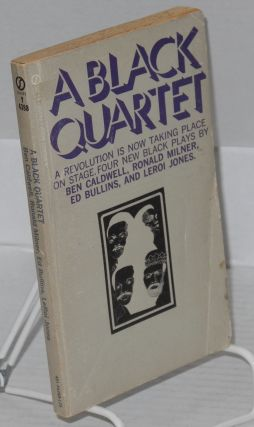 A black quartet; four new black plays by Ben Caldwell, Ronald Milner, Ed Bullins and Leroi Jones,...
