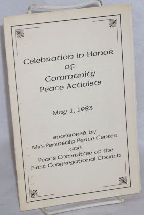 Celebration in honor of community peace activists. May 1, 1983. Sponsored by Mid-Peninsula Peace Center and Peace Committee of the First Congregational Church