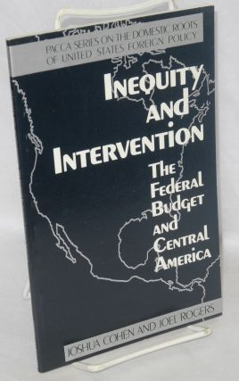 Inequity and intervention: the federal budget and Central America. Joshua Cohen, Joel Rogers