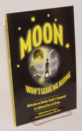 Moon won't leave me alone; reflections on identity, family and community by California poets of...