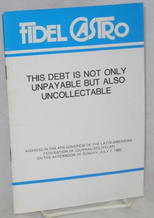 This debt is not only unpayable but also uncollectable. Fidel Castro