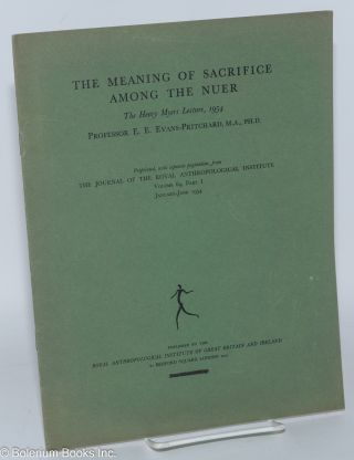 The meaning of sacrifice among the Nuer; the Henry Myers Lecture, 1954. E. E. Evans-Pritchard