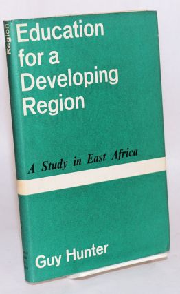 Education for a developing region; a study in East Africa. Guy Hunter