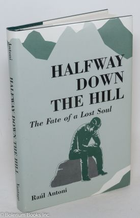 Halfway down the hill; the fate of a lost soul. Raúl Antoni
