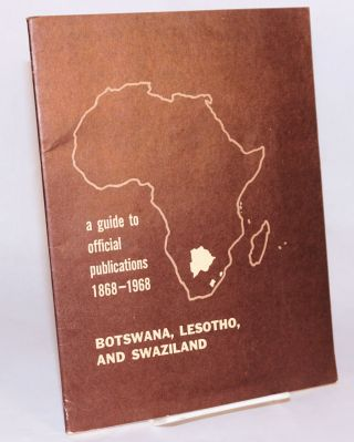 Botswana, Lesotho, and Swaziland; a guide to official publications 1868 - 1968. Mildred Grimes...