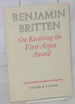 On Receiving the First Aspen Award; a speech. Benjamin Britten