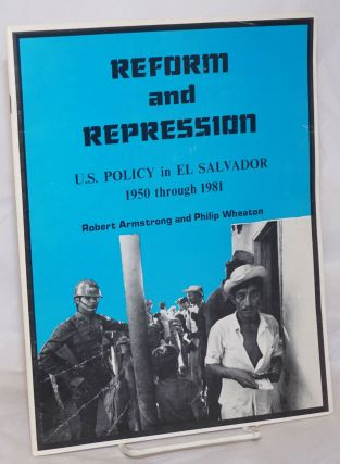Reform and Repression: U.S. Policy in El Salvador, 1950 through 1981. Robert Armstrong, Philip...