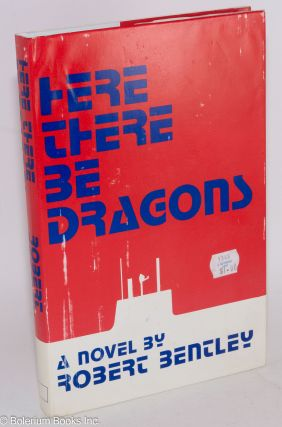 Here There Be Dragons a novel. Robert Bentley
