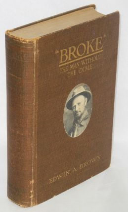 """Broke;"" the man without the dime. Edwin A. Brown"