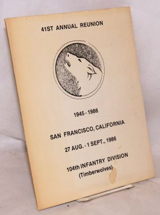 104th Infantry Division (Timberwolves); 41st annual reunion, 1945 - 1986; San Francisco,...