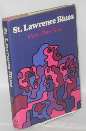 St. Lawrence Blues; translated from the French by Ralph Manheim. Marie-Claire Blais.