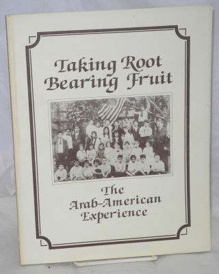 Taking root bearing fruit, the Arab American experience. James Zogby, ed