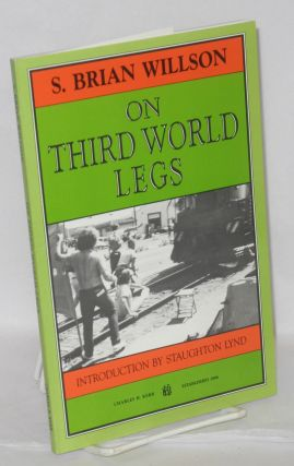 On third world legs. Introduction by Staughton Lynd. S. Brian Willson